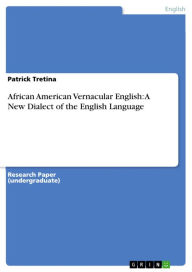 African American Vernacular English: A New Dialect of the English Language - Patrick Tretina
