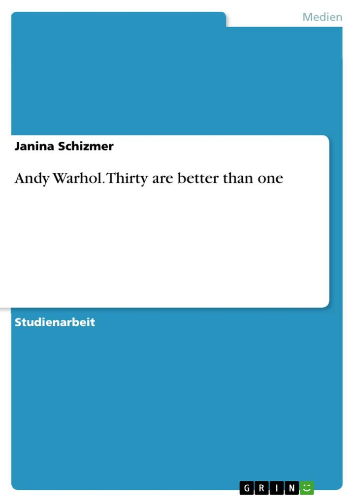Andy Warhol. Thirty are better than one als eBook von Janina Schizmer - GRIN Verlag