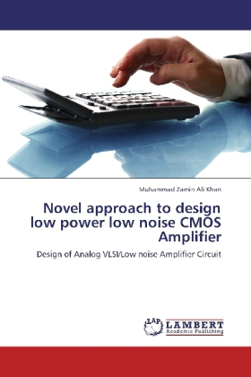 Novel approach to design low power low noise CMOS Amplifier - Design of Analog VLSI/Low noise Amplifier Circuit - Khan, Muhammad Zamin Ali