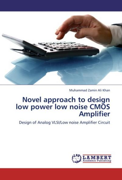 Novel approach to design  low power low noise CMOS Amplifier - Muhammad Zamin Ali Khan