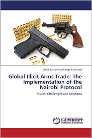 Global Illicit Arms Trade: The Implementation of the Nairobi Protocol