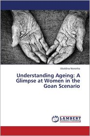 Understanding Ageing: A Glimpse at Women in the Goan Scenario