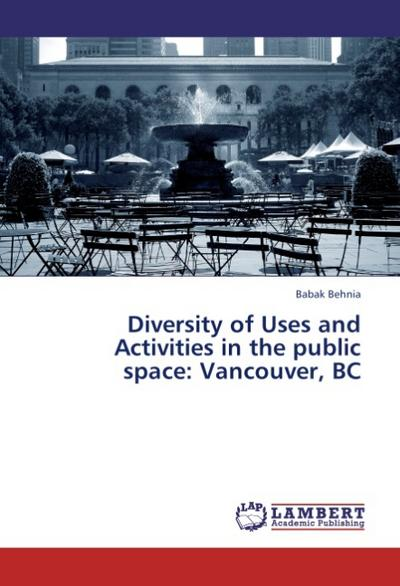 Diversity of Uses and Activities in the public space: Vancouver, BC - Babak Behnia