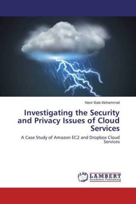 Investigating the Security and Privacy Issues of Cloud Services - A Case Study of Amazon EC2 and Dropbox Cloud Services - Muhammad, Nasir Bala