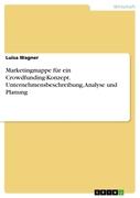 Luisa Wagner: Marketingmappe für ein Crowdfunding-Konzept. Unternehmensbeschreibung, Analyse und Planung