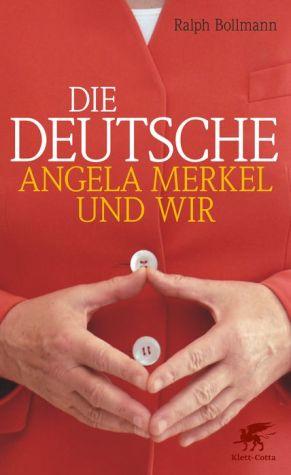 Die Deutsche: Angela Merkel und wir - Ralph Bollmann