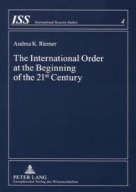 The International Order at the Beginning of the 21&ltSUP>st&lt/SUP>Century: Theoretical Considerations - Andrea K. Riemer
