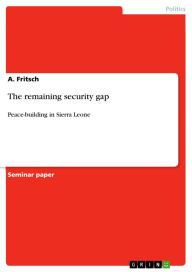 The remaining security gap: Peace-building in Sierra Leone - A. Fritsch
