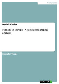 Fertility in Europe - A sociodemographic analysis: A sociodemographic analysis Daniel Rössler Author