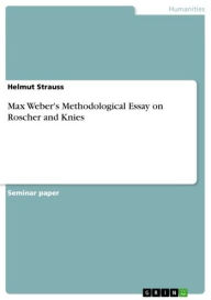 Max Weber's Methodological Essay on Roscher and Knies - Helmut Strauss
