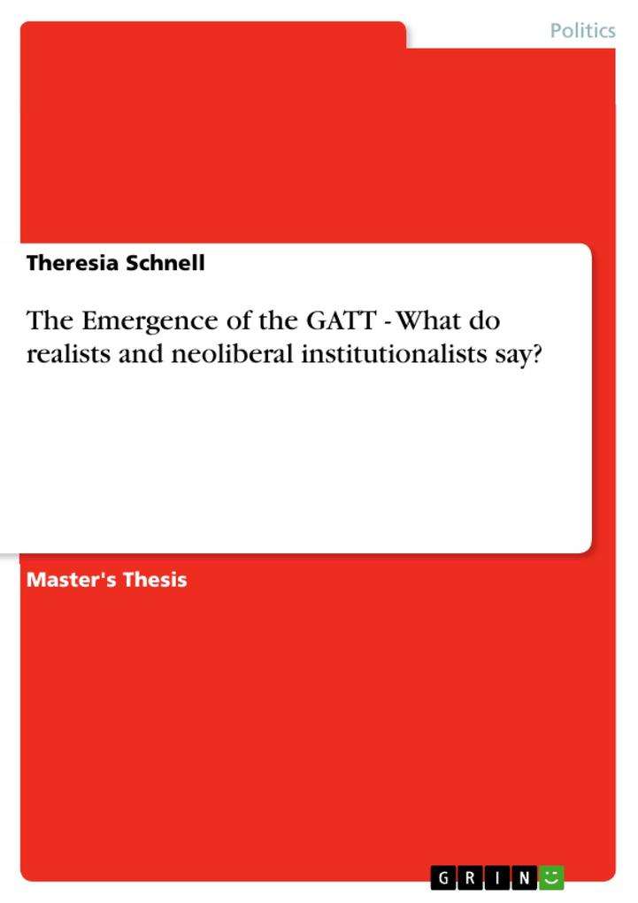 The Emergence of the GATT - What do realists and neoliberal institutionalists say? als eBook von Theresia Schnell - GRIN Publishing