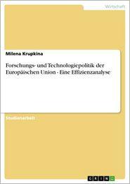 Forschungs- und Technologiepolitik der Europaischen Union - Eine Effizienzanalyse: Eine Effizienzanalyse - Milena Krupkina
