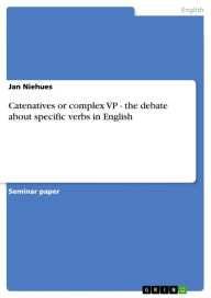 Catenatives or complex VP - the debate about specific verbs in English: the debate about specific verbs in English - Jan Niehues