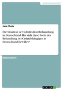 Jane Thele: Die Situation der Substitutionsbehandlung in Deutschland. Hat sich diese Form der Behandlung bei Opiatabhängigen in Deutschland bewährt?