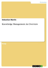 Knowledge Management. An Overview: an overview - Sebastian Martin