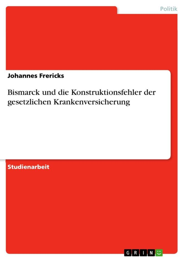 Bismarck und die Konstruktionsfehler der gesetzlichen Krankenversicherung als eBook Download von Johannes Frericks - Johannes Frericks