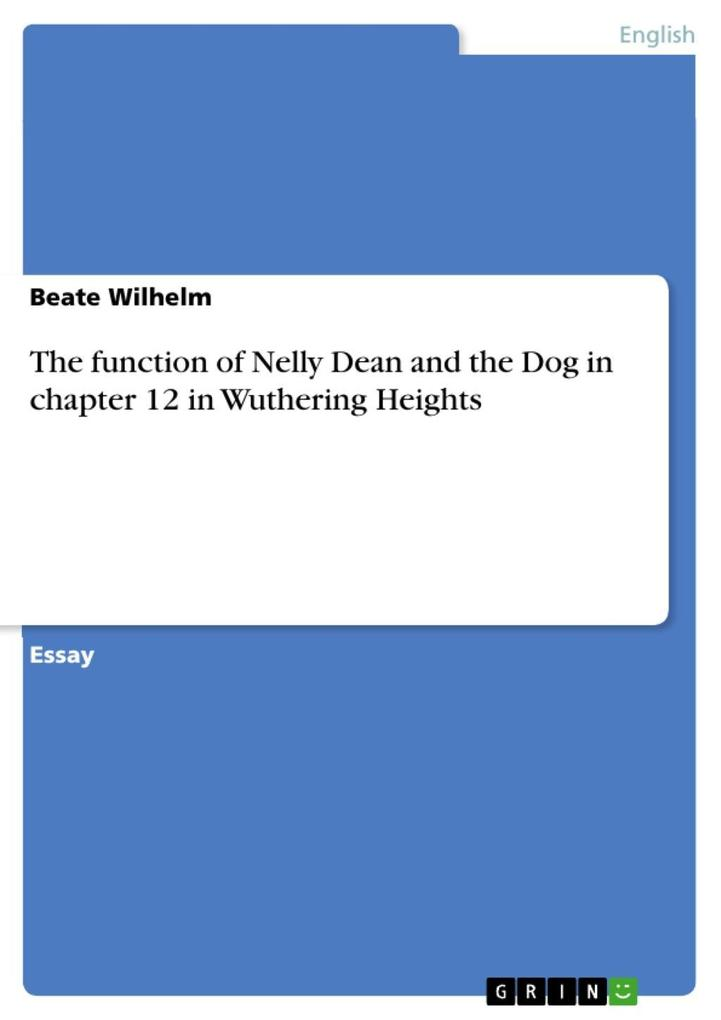 The function of Nelly Dean and the Dog in chapter 12 in Wuthering Heights als eBook Download von Beate Wilhelm - Beate Wilhelm