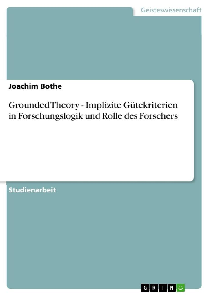 Grounded Theory - Implizite Gütekriterien in Forschungslogik und Rolle des Forschers als eBook Download von Joachim Bothe - Joachim Bothe