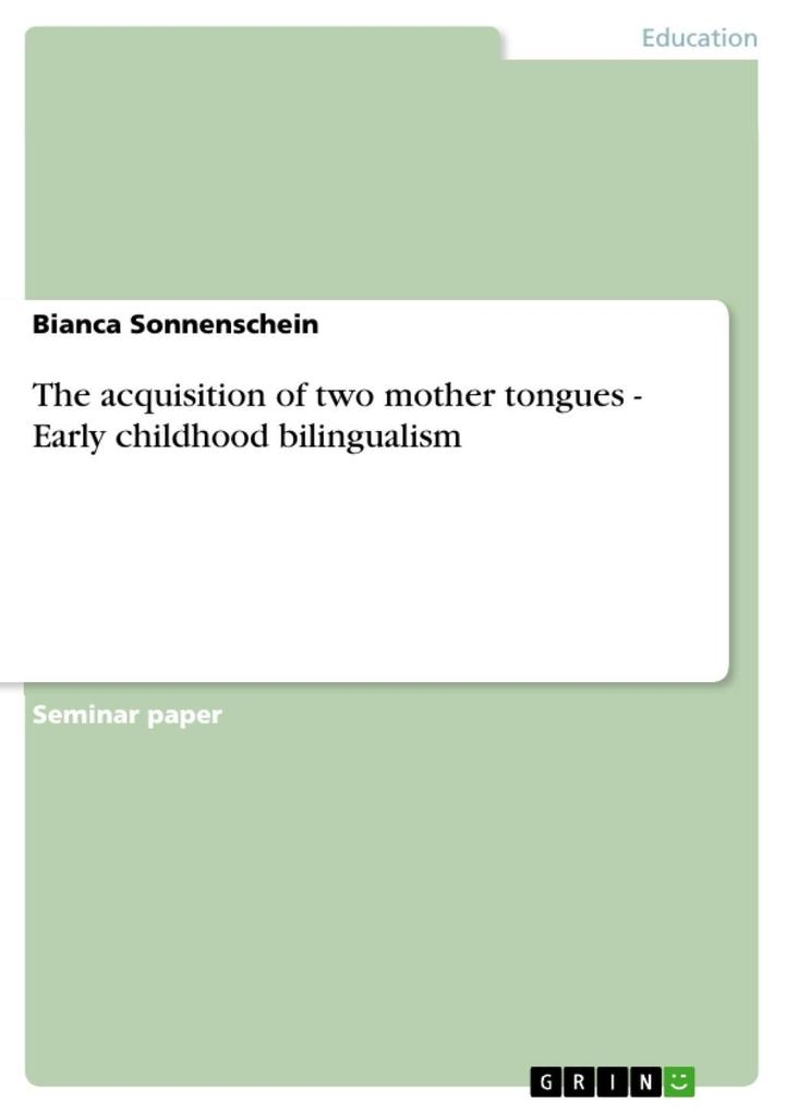 The acquisition of two mother tongues - Early childhood bilingualism als eBook von Bianca Sonnenschein - GRIN Publishing