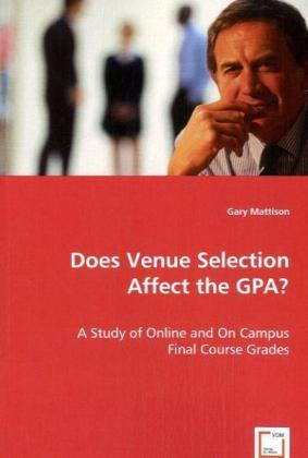 Does Venue Selection Affect the GPA? - A Study of Online and On Campus Final Course Grades