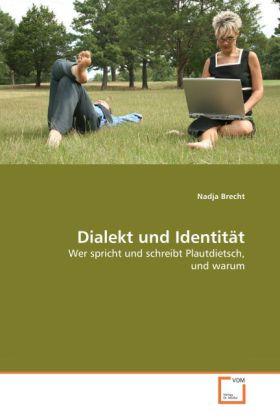 Dialekt und Identität - Wer spricht und schreibt Plautdietsch, und warum - Brecht, Nadja