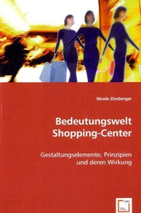 Bedeutungswelt Shopping-Center - Gestaltungselemente, Prinzipien und deren Wirkung