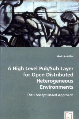 A High Level Pub/Sub Layer for Open Distributed Heterogeneous Environments - The Concept-Based Approach - Antollini, Mario