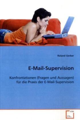 E-Mail-Supervision - Konfrontationen (Fragen und Aussagen) für die Praxis  der E-Mail-Supervision - Gerber, Roland