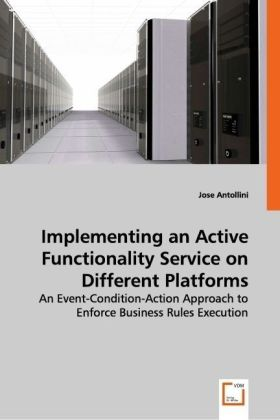 Implementing an Active Functionality Service on DifferentPlatforms - An Event-Condition-Action Approach to Enforce Business Rules Execution - Antollini, Jose