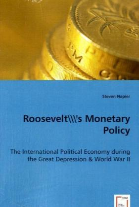 Roosevelt's Monetary Policy - The International Political Economy during the Great Depression & World War II
