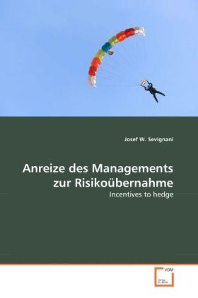 Anreize des Managements zur Risikoübernahme - Incentives to hedge - Sevignani, Josef W.