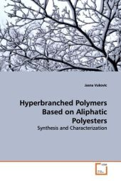 Hyperbranched Polymers Based on Aliphatic Polyesters - Jasna Vukovic