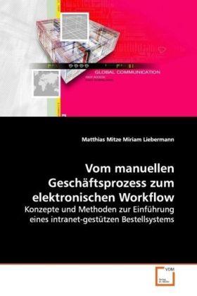 Vom manuellen Geschäftsprozess zum elektronischen Workflow - Konzepte und Methoden zur Einführung eines intranet-gestützen Bestellsystems - Mitze, Matthias