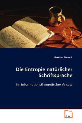 Die Entropie natürlicher Schriftsprache - Ein informationstheoretischer Ansatz - Mensch, Matthias