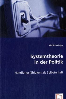 Systemtheorie in der Politik - Handlungsfähigkeit als Selbsterhalt