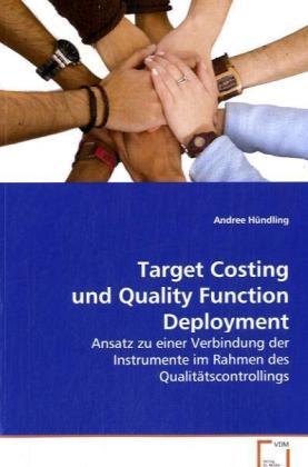 Target Costing und Quality Function Deployment - Ansatz zu einer Verbindung der Instrumente im Rahmen des Qualitätscontrollings - Hündling, Andree