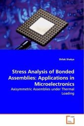 Stress Analysis of Bonded Assemblies: Applications in Microelectronics - Shilak Shakya