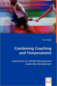 Combining Coaching And Temperament - Implications For Middle Management Leadership Development - Terry Czigan