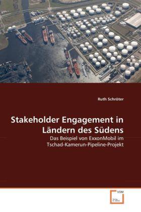 Stakeholder Engagement in Ländern des Südens - Das Beispiel von ExxonMobil im Tschad-Kamerun-Pipeline-Projekt - Schröter, Ruth