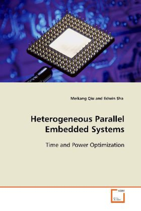 Heterogeneous Parallel Embedded Systems - Time and Power Optimization - Qiu, Meikang / Sha, Edwin