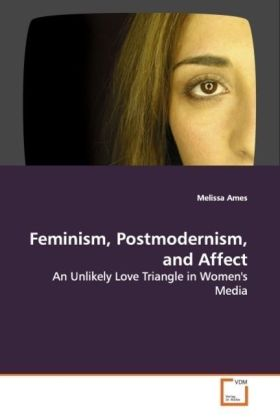 Feminism, Postmodernism, and Affect - An Unlikely Love Triangle in Women's Media
