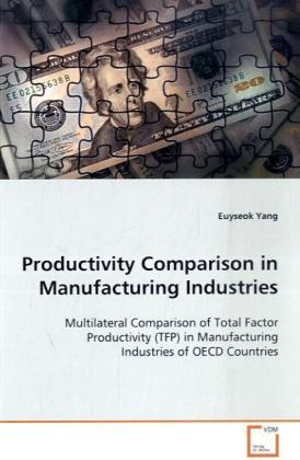 Productivity Comparison in Manufacturing Industries - Multilateral Comparison of Total Factor Productivity  (TFP) in Manufacturing Industries of OECD Countries - Yang, Euyseok