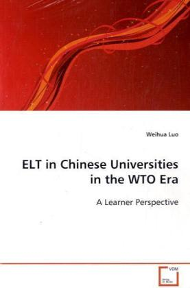 ELT in Chinese Universities in  the WTO Era - A Learner Perspective - Luo, Weihua