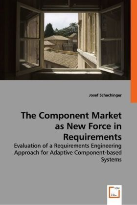 The Component Market as New Force in Requirements Engineering - CRRE as Approach - Evaluation of a Requirements Engineering Approach for Adaptive Component-based Systems - Schachinger, Josef
