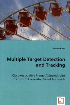 Multiple Target Detection and Tracking - Class-Associative Fringe-Adjusted Joint Transform Correlator Based Approach - Khan, Jesmin