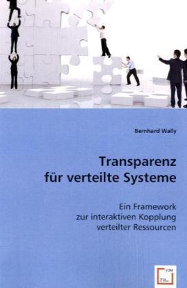 Transparenz für verteilte Systeme - Ein Framework zur interaktiven Kopplung verteilter Ressourcen - Wally, Bernhard