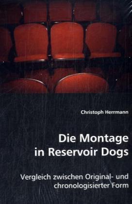 Die Montage in Reservoir Dogs - Vergleich zwischen Original- und chronologisierter Form