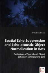 Spatial Echo Suppression and Echo-acoustic Object Normalization in Bats - Maike Schuchmann