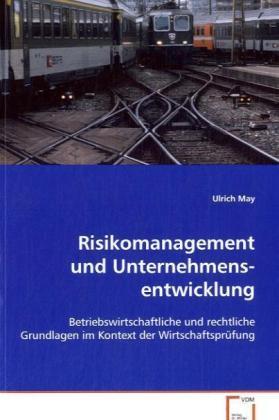 Risikomanagement und Unternehmensentwicklung - Betriebswirtschaftliche und rechtliche Grundlagen im Kontext der Wirtschaftsprüfung