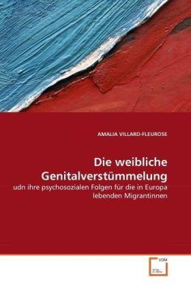 Die weibliche Genitalverstümmelung - udn ihre psychosozialen Folgen für die in Europa lebenden Migrantinnen - Villard-Fleurose, Amalia